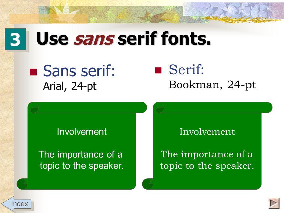 Use sans serif fonts.