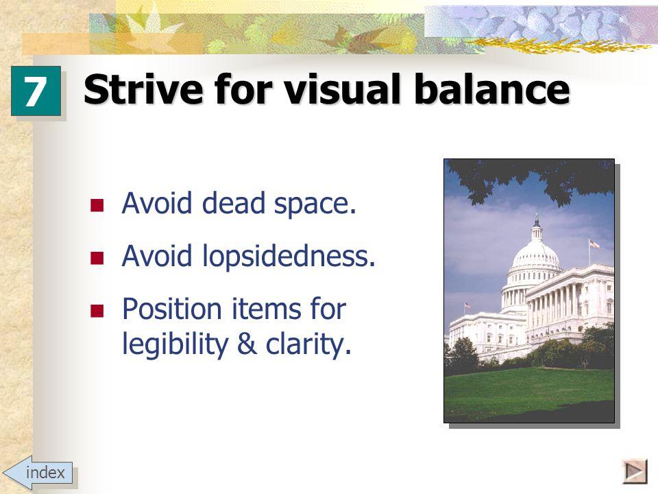 Strive for visual balance.