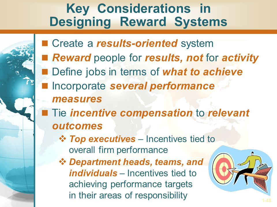 1-48 Create a results-oriented system Reward people for results, not for activity Define jobs in terms of what to achieve Incorporate several performa