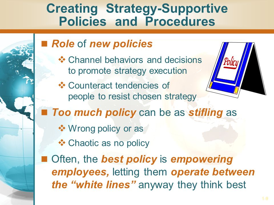 1-9 Role of new policies  Channel behaviors and decisions to promote strategy execution  Counteract tendencies of people to resist chosen strategy T