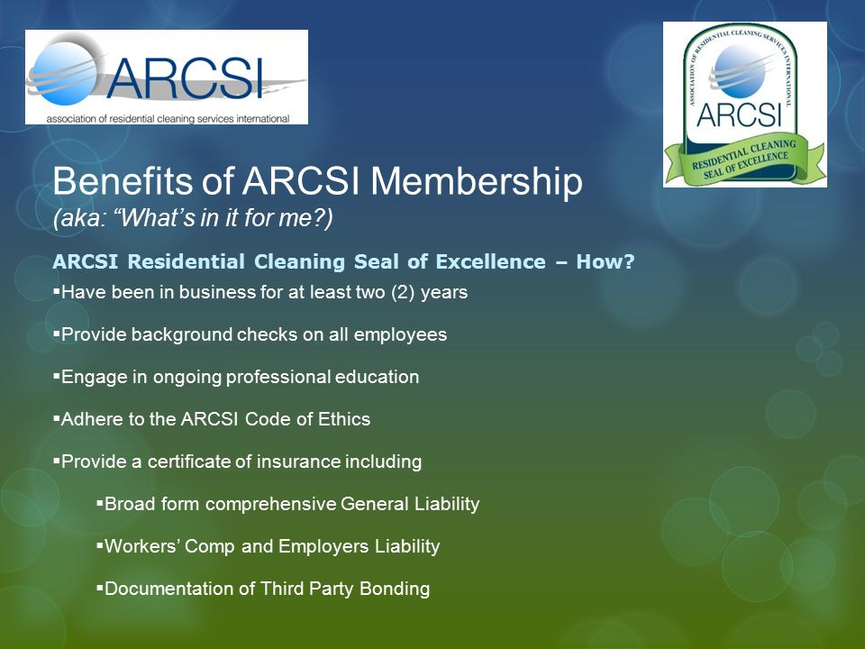 Benefits of ARCSI Membership (aka: What's in it for me ) ARCSI Residential Cleaning Seal of Excellence – How.