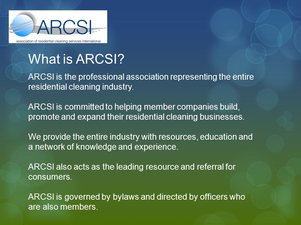 What is ARCSI? ARCSI is the professional association representing the entire residential cleaning industry. ARCSI is committed to helping member compa