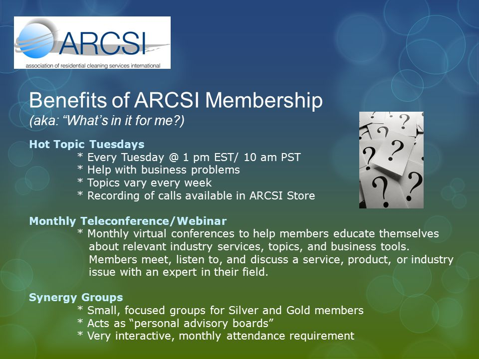 "Benefits of ARCSI Membership (aka: ""What's in it for me?) Hot Topic Tuesdays * Every Tuesday @ 1 pm EST/ 10 am PST * Help with business problems * Top"