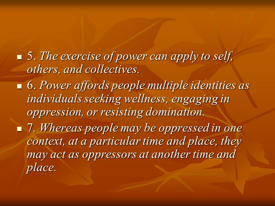 5. The exercise of power can apply to self, others, and collectives.