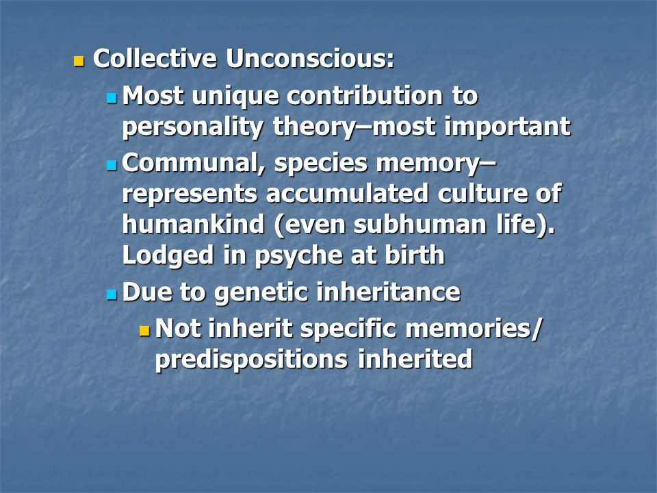 Collective Unconscious: Collective Unconscious: Most unique contribution to personality theory–most important Most unique contribution to personality
