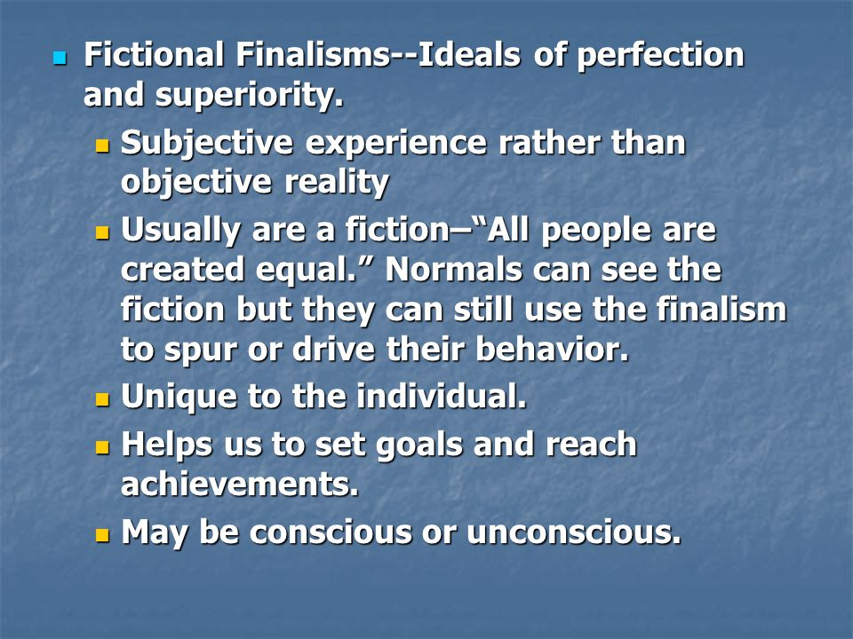 Fictional Finalisms--Ideals of perfection and superiority. Fictional Finalisms--Ideals of perfection and superiority. Subjective experience rather tha