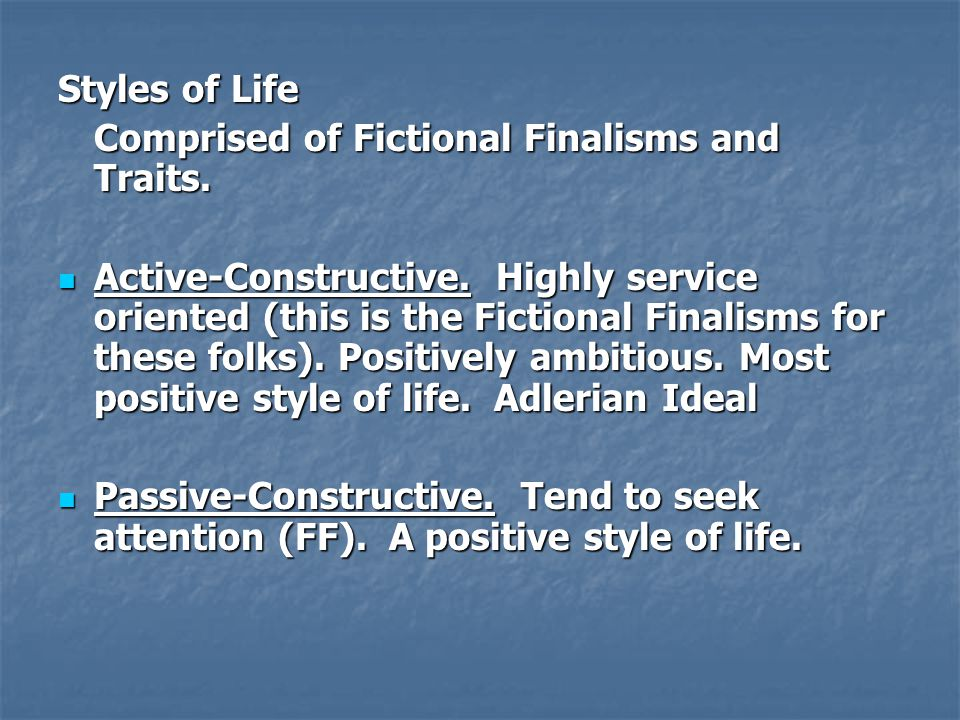 Styles of Life Comprised of Fictional Finalisms and Traits. Active-Constructive. Highly service oriented (this is the Fictional Finalisms for these fo