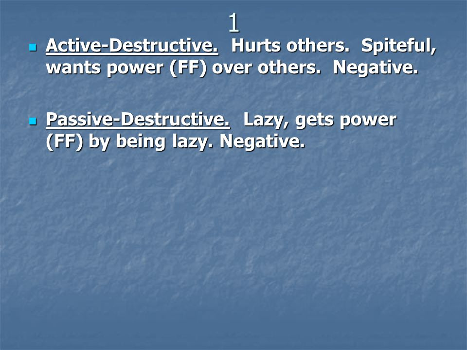 1 Active-Destructive.Hurts others. Spiteful, wants power (FF) over others.