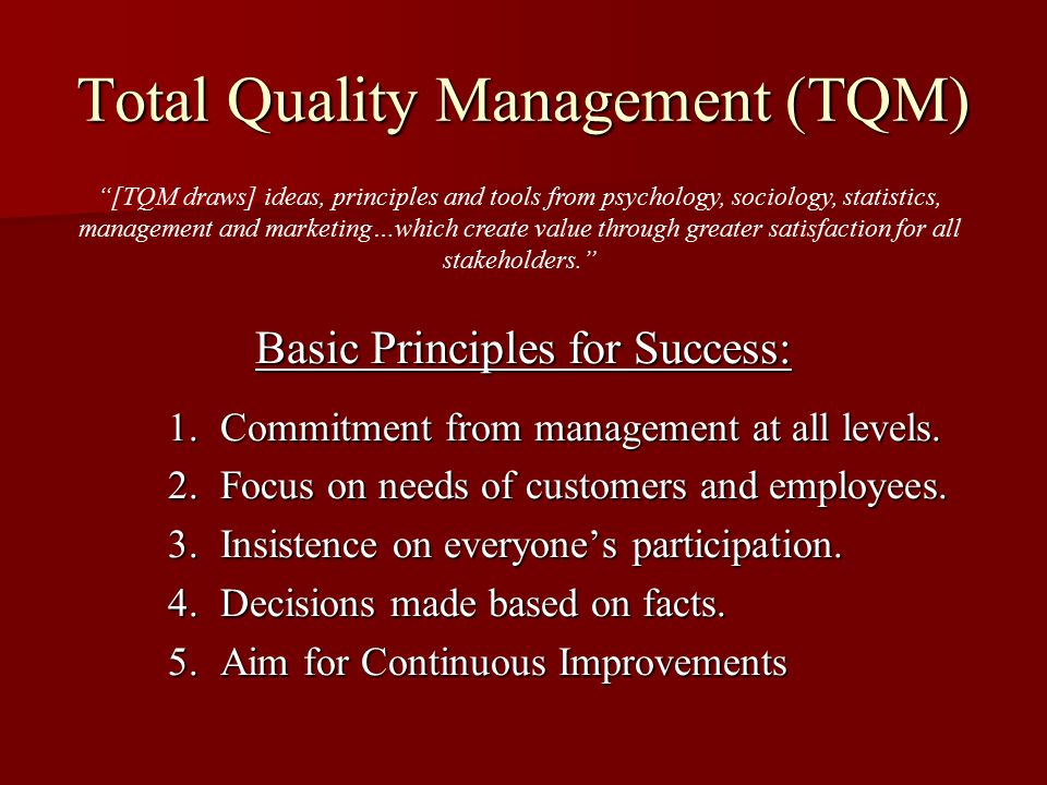 Total Quality Management Basic Functions: Quality Planning Quality Planning –Determine the needs and expectations of customers and employees and design products and processes that generate the highest degree of satisfaction.