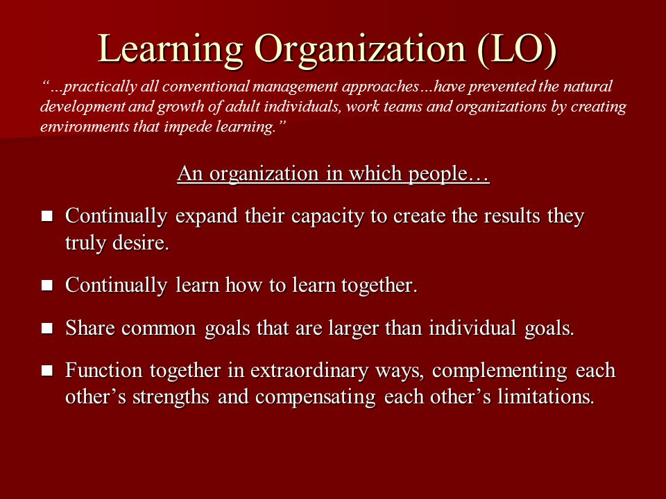 Learning Organization Systems Thinking Systems Thinking –Understanding a system as an interconnected group instead of as individual parts.