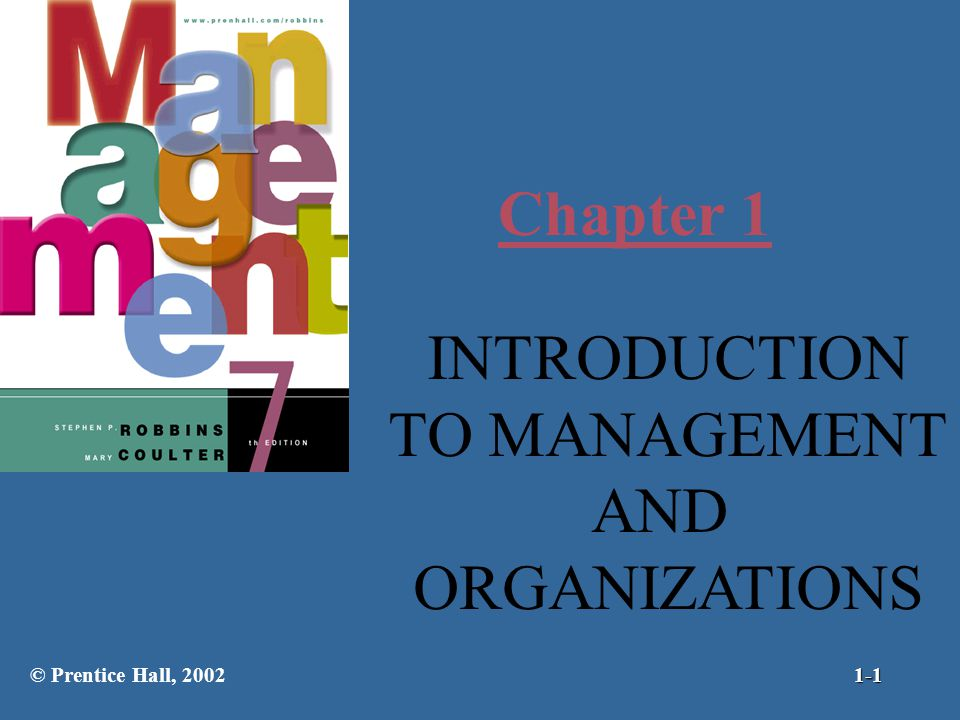 Chapter 1 INTRODUCTION TO MANAGEMENT AND ORGANIZATIONS © Prentice Hall, 20021-1