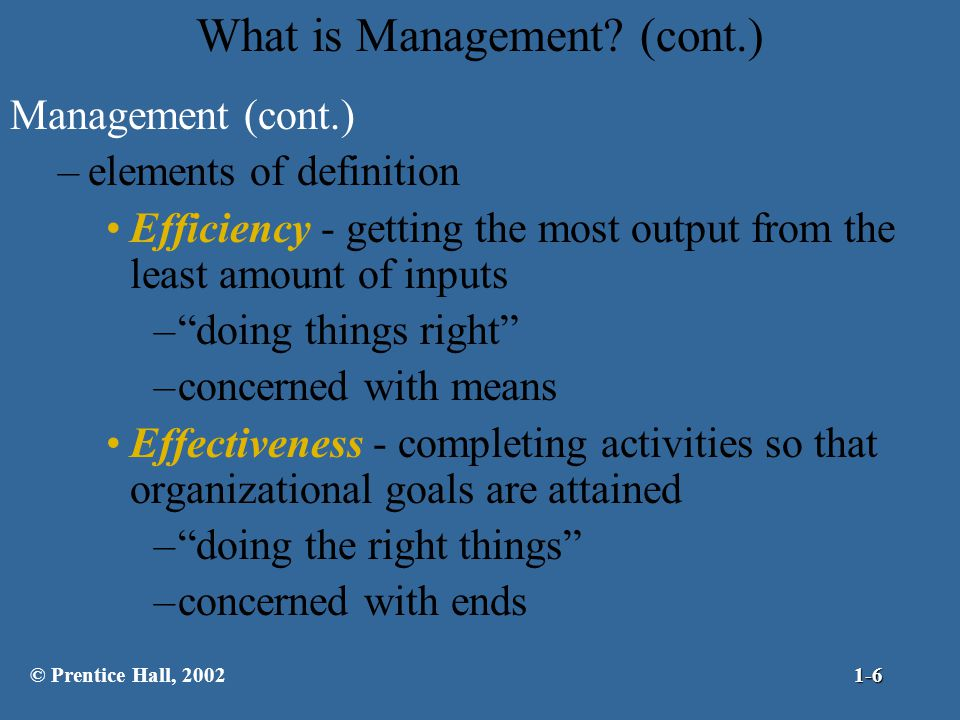 """What is Management? (cont.) Management (cont.) –elements of definition Efficiency - getting the most output from the least amount of inputs –""""doing th"""