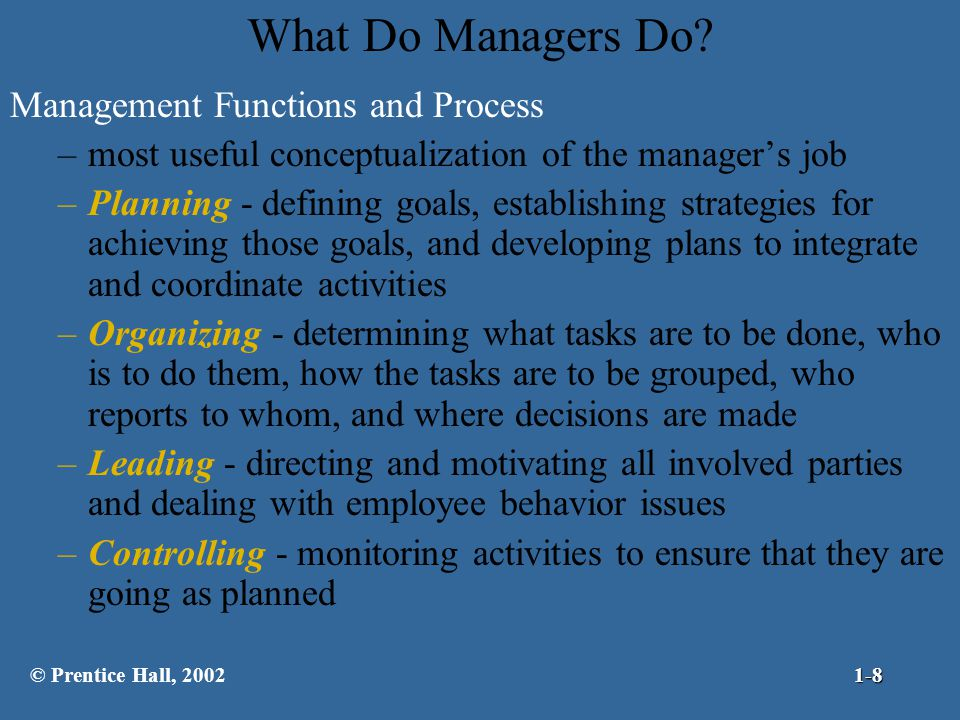 What Do Managers Do? Management Functions and Process –most useful conceptualization of the manager's job –Planning - defining goals, establishing str