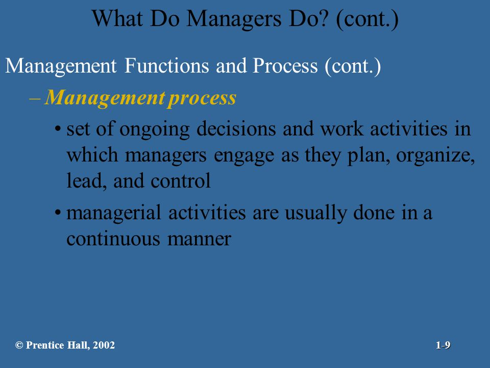 What Do Managers Do? (cont.) Management Functions and Process (cont.) –Management process set of ongoing decisions and work activities in which manage