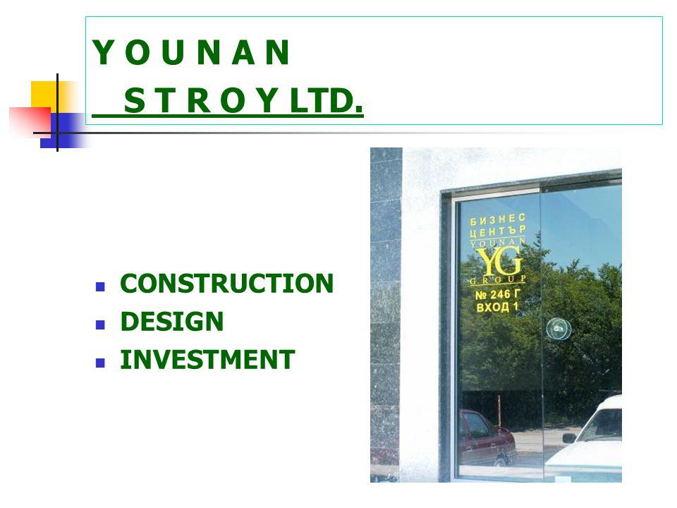 Y O U N A N ® Y G BULIDING CONSTRUCTION GENERAL TRADING G R O U P TUV-DIN EN ISO 9001:2008 certified. Address:Bulgaria,Sofia, Obelia,Lomsko shosse 246