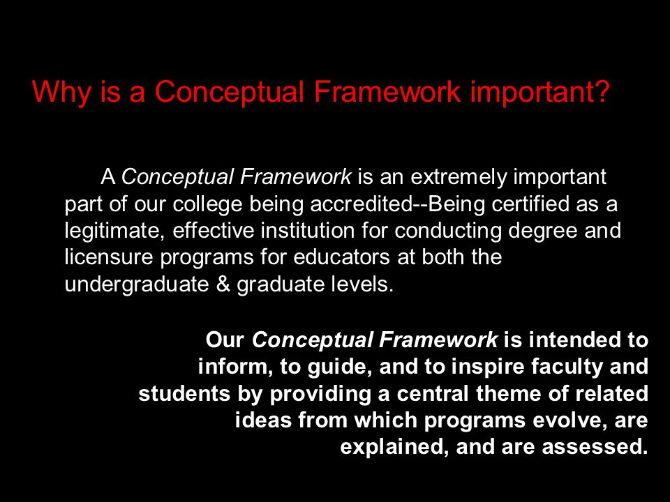 Why is a Conceptual Framework important.