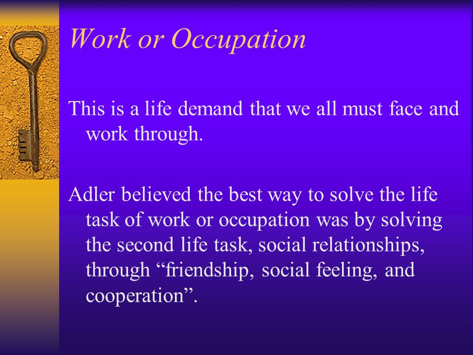 Work or Occupation This is a life demand that we all must face and work through.