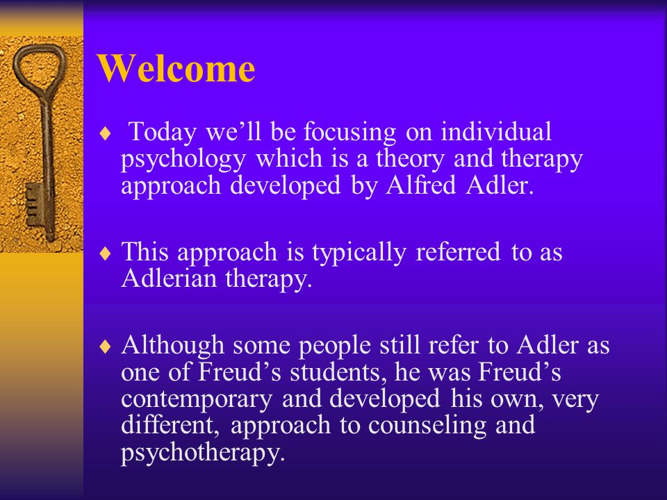 Welcome  Today we'll be focusing on individual psychology which is a theory and therapy approach developed by Alfred Adler.  This approach is typica