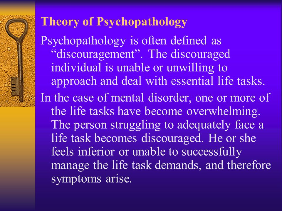 Theory of Psychopathology Psychopathology is often defined as discouragement .