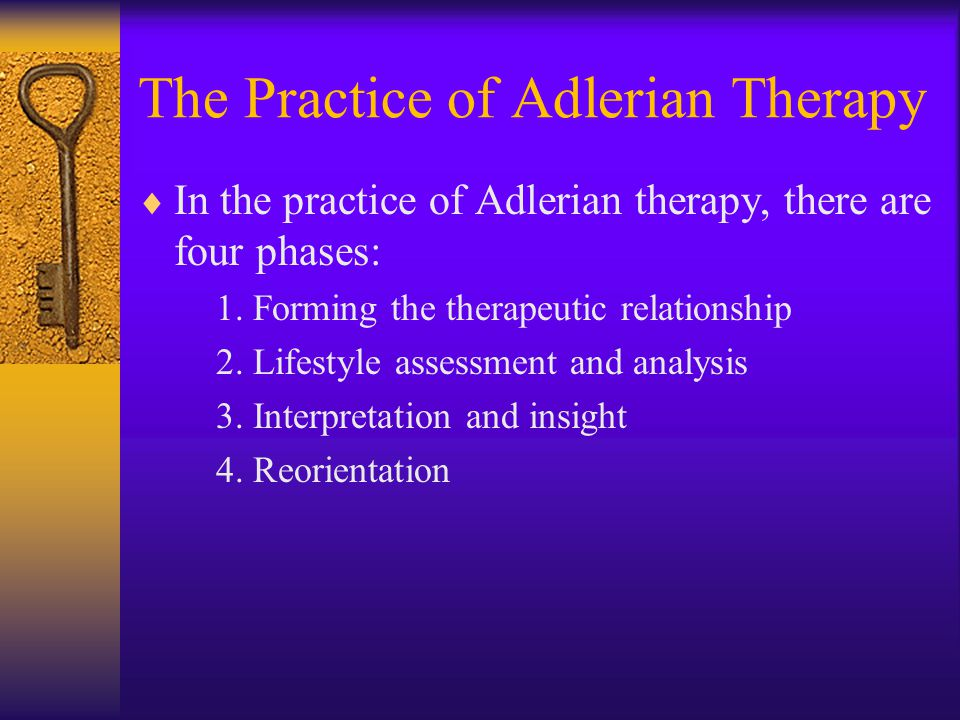 The Practice of Adlerian Therapy  In the practice of Adlerian therapy, there are four phases: 1. Forming the therapeutic relationship 2. Lifestyle as