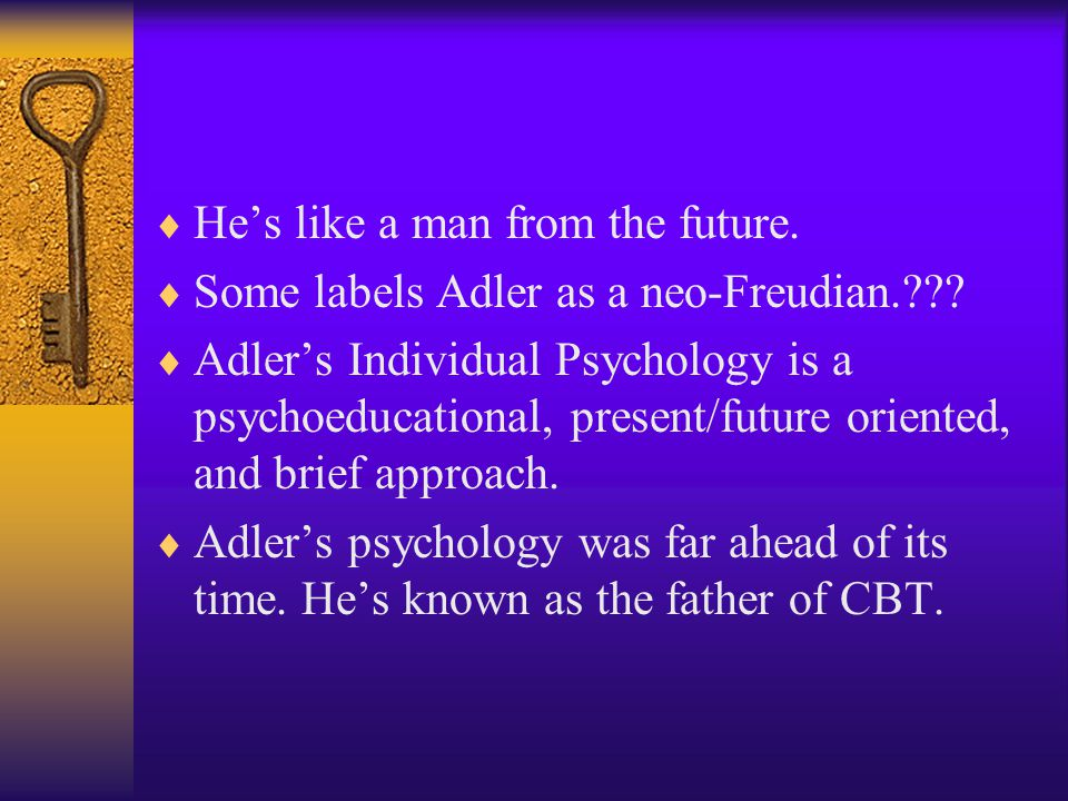  He's like a man from the future. Some labels Adler as a neo-Freudian.??.