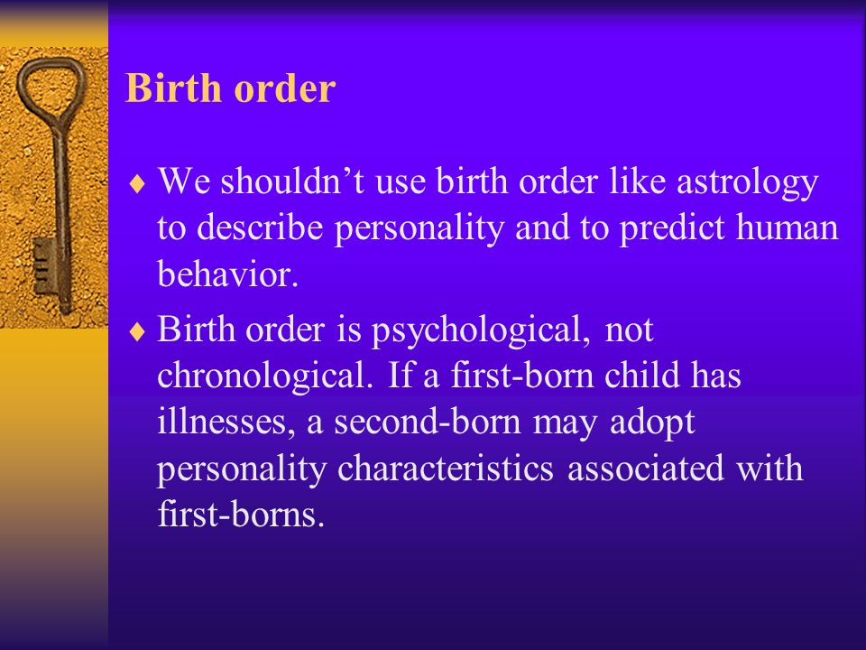 Birth order  We shouldn't use birth order like astrology to describe personality and to predict human behavior.  Birth order is psychological, not c