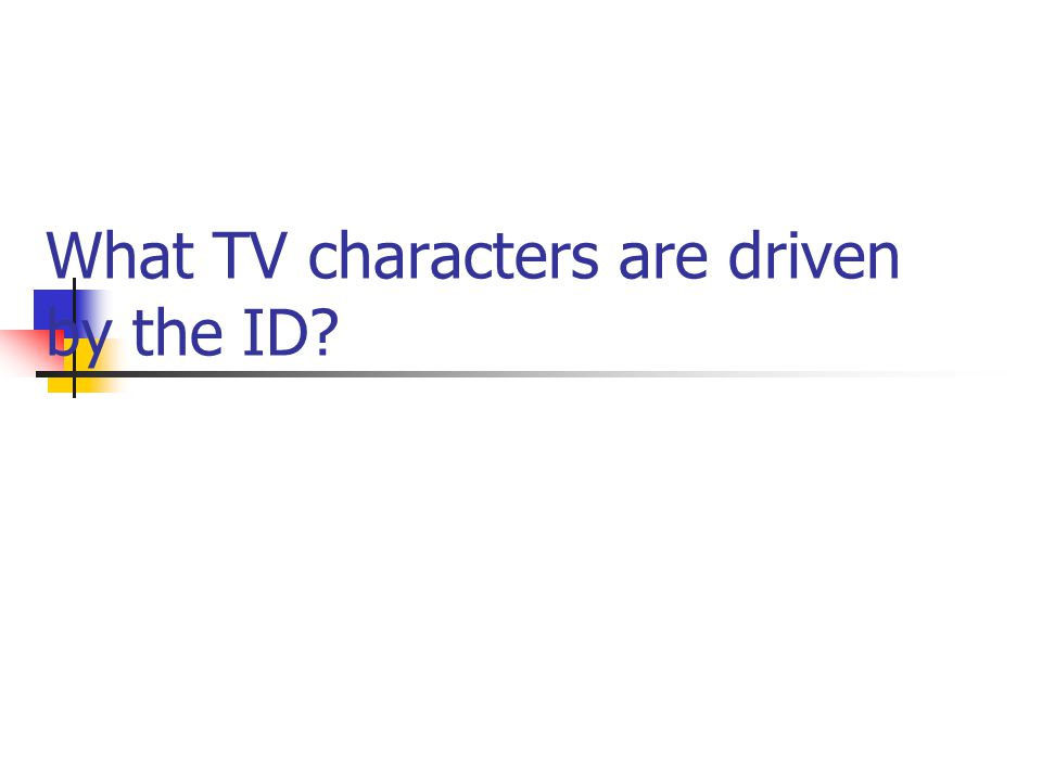 What TV characters are driven by the ID?