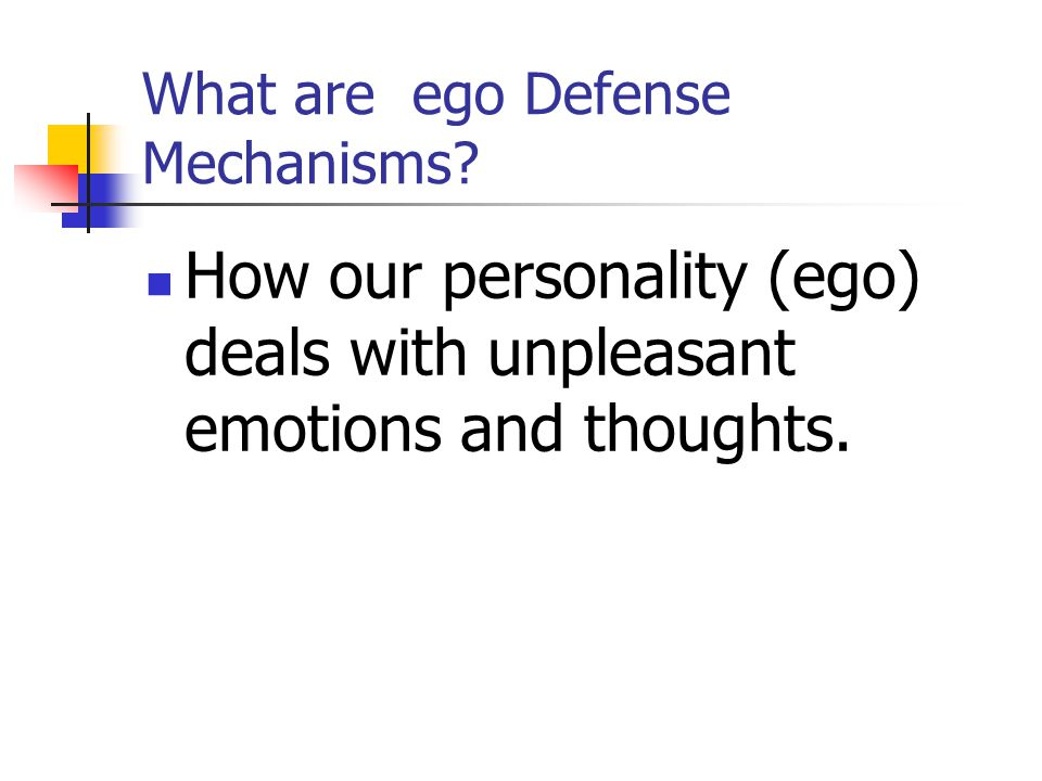 What are ego Defense Mechanisms? How our personality (ego) deals with unpleasant emotions and thoughts.