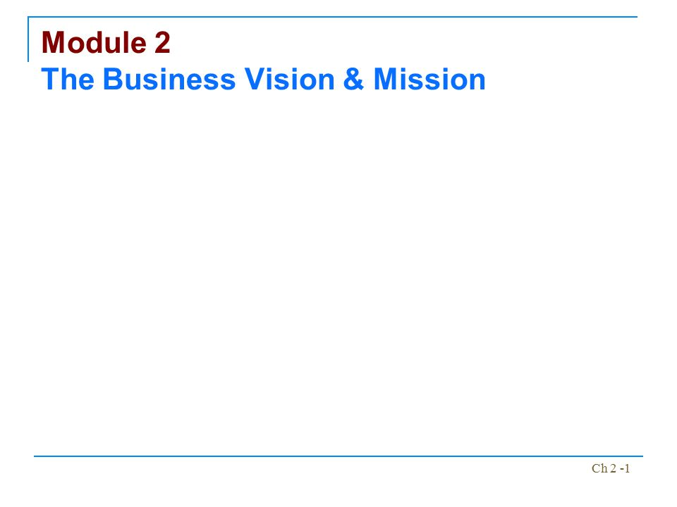 Ch 2 -1 Module 2 The Business Vision & Mission