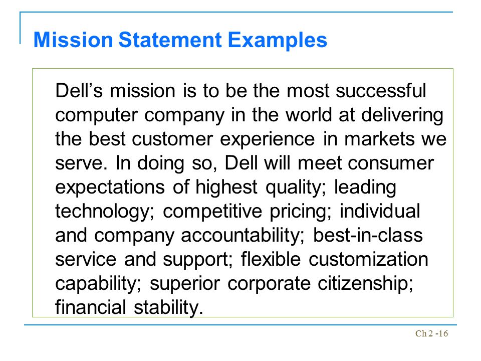 Ch 2 -16 Dell's mission is to be the most successful computer company in the world at delivering the best customer experience in markets we serve. In