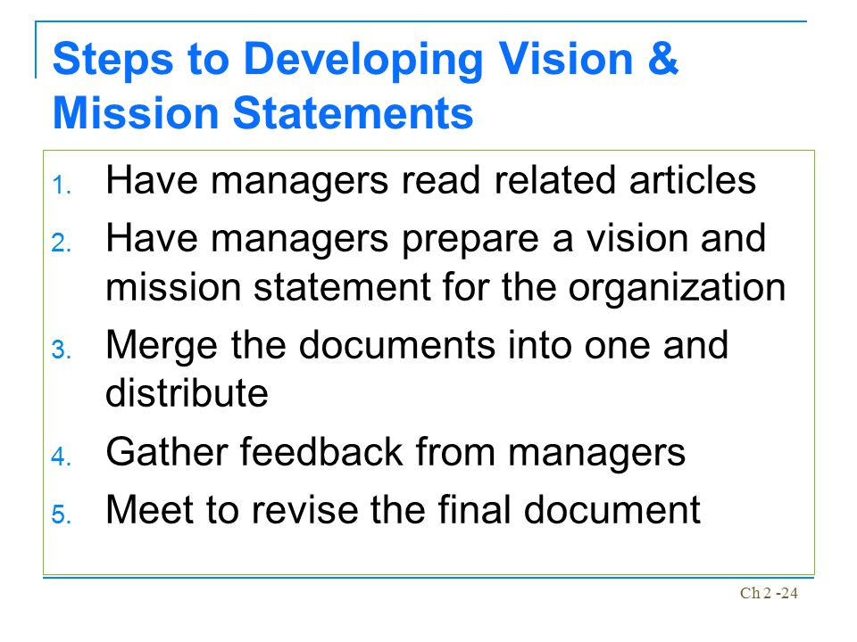 Ch 2 -24 Steps to Developing Vision & Mission Statements 1. Have managers read related articles 2. Have managers prepare a vision and mission statemen