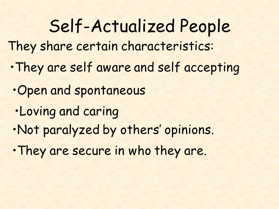 Self-Actualized People Problem centered rather than self-centered.
