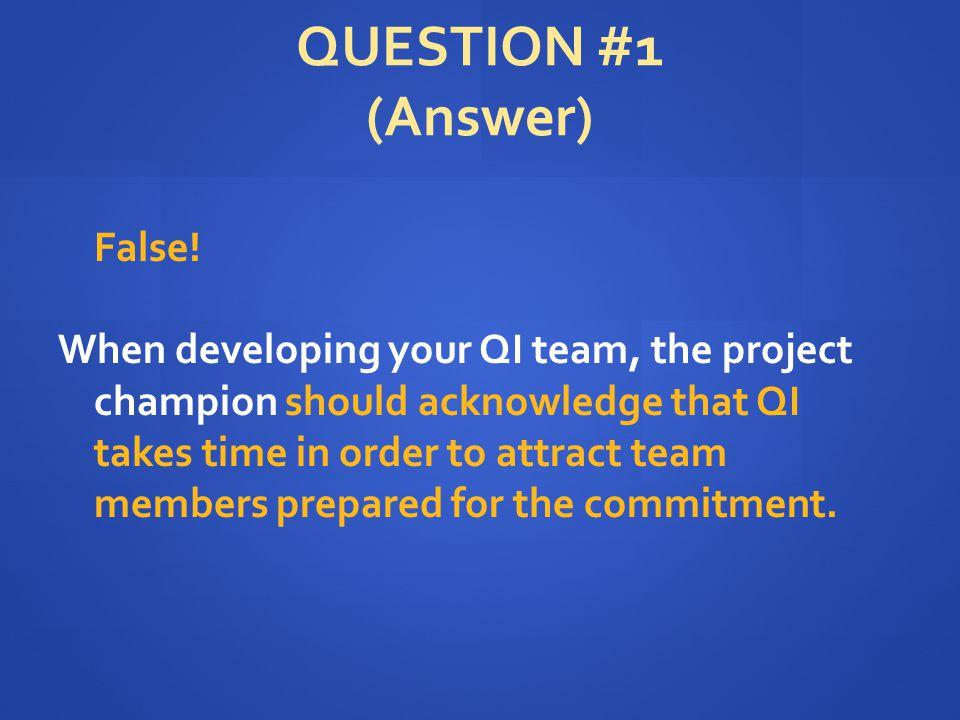 QUESTION #1 (Answer) False.