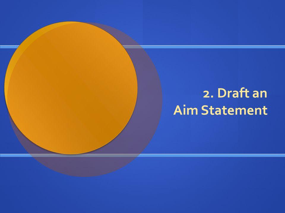 2. Draft an Aim Statement