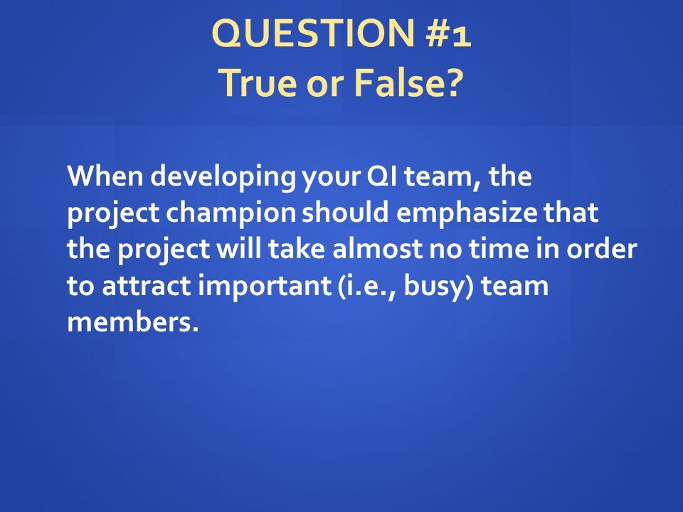 QUESTION #1 True or False.