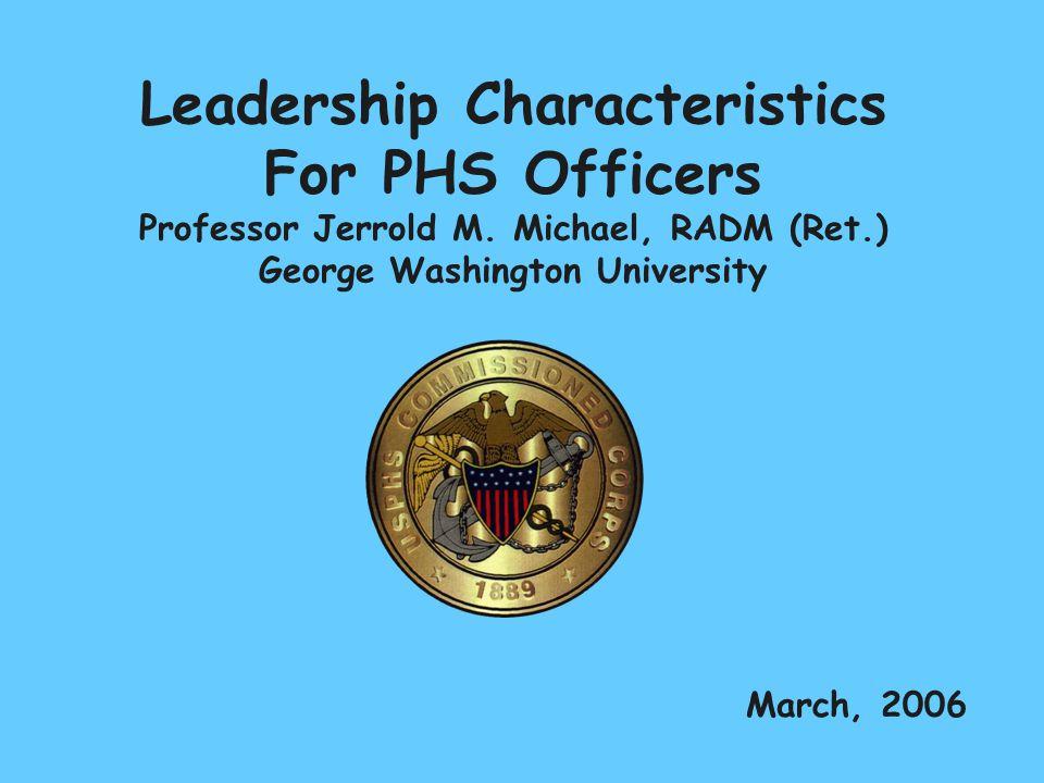 Leadership Characteristics For PHS Officers Professor Jerrold M.