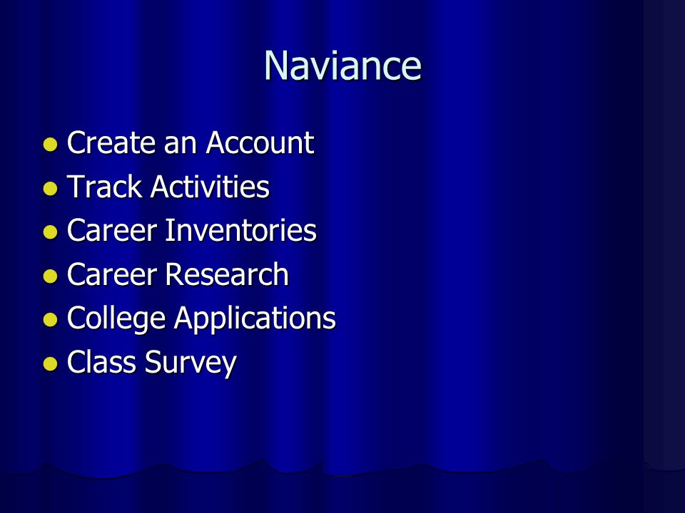 Naviance Create an Account Create an Account Track Activities Track Activities Career Inventories Career Inventories Career Research Career Research College Applications College Applications Class Survey Class Survey