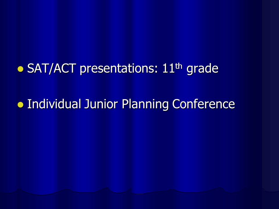 SAT/ACT presentations: 11 th grade SAT/ACT presentations: 11 th grade Individual Junior Planning Conference Individual Junior Planning Conference