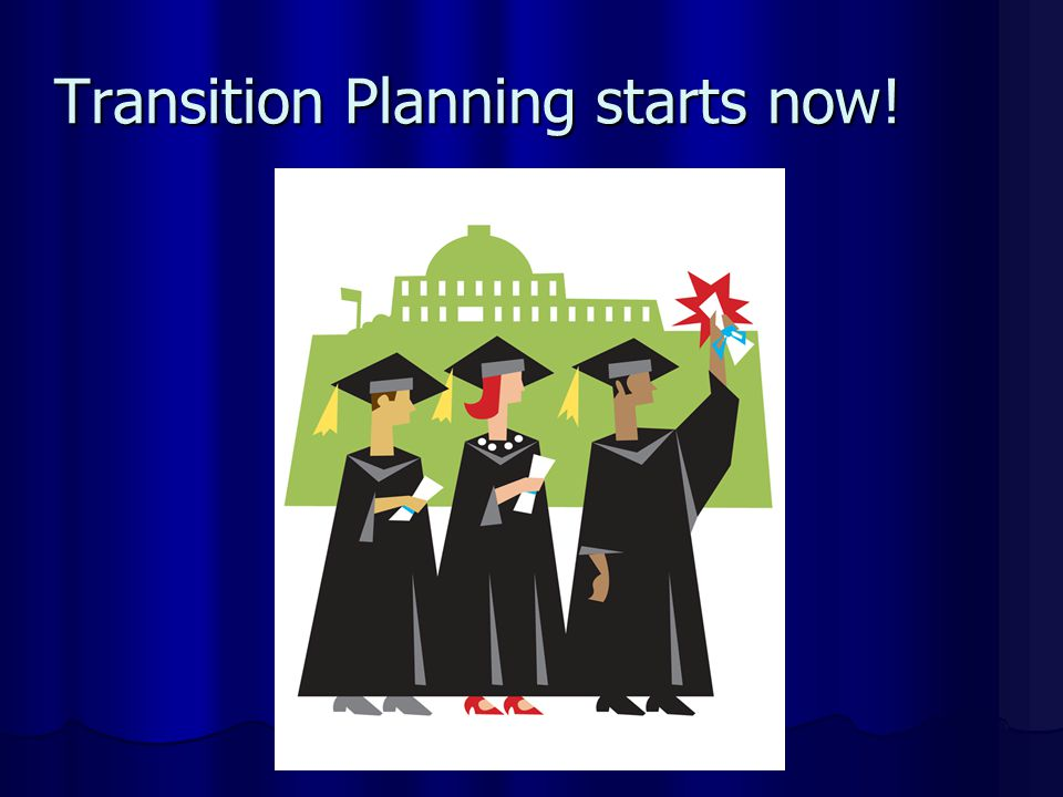 Transition Planning starts now!