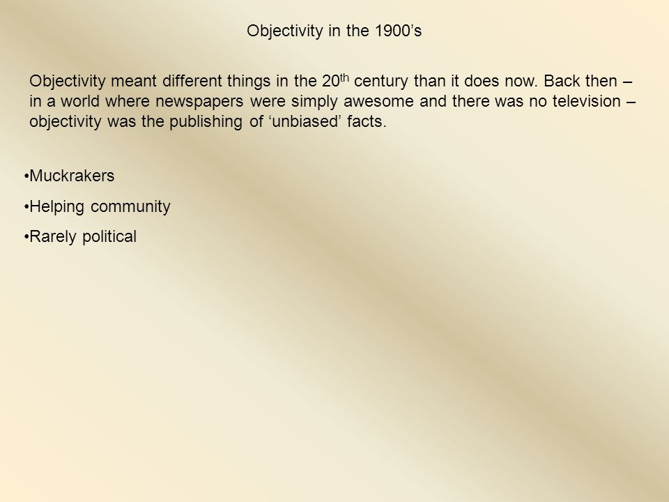 Objectivity in the 1900's Objectivity meant different things in the 20 th century than it does now.