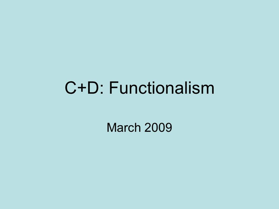 C+D: Functionalism March 2009
