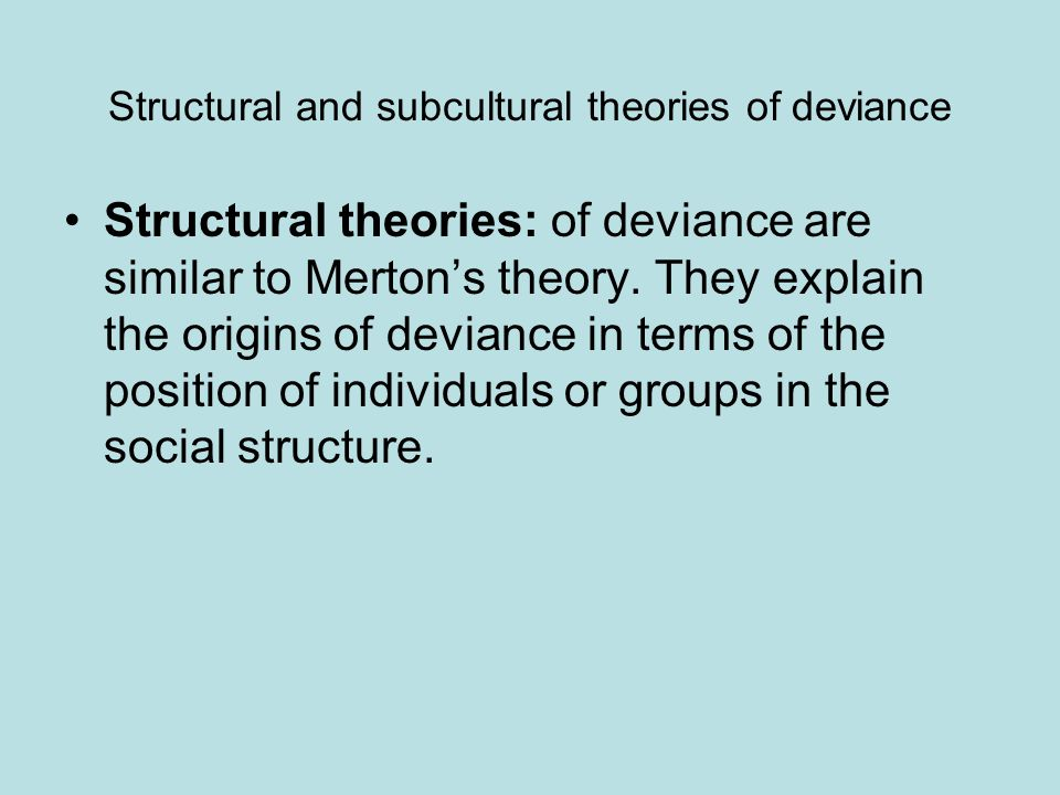 Structural and subcultural theories of deviance Structural theories: of deviance are similar to Merton's theory.