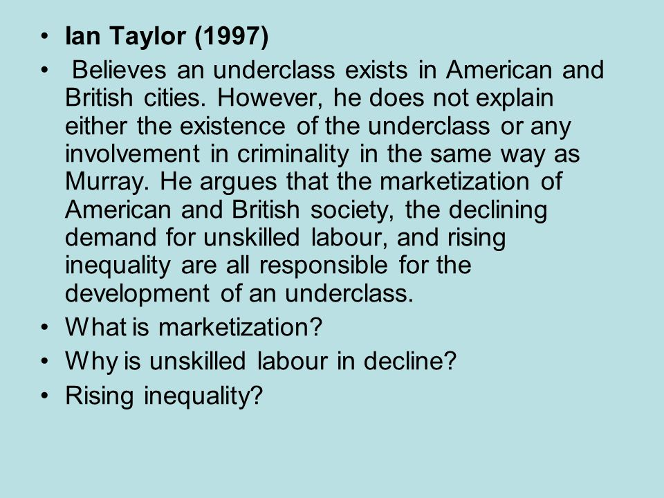 Ian Taylor (1997) Believes an underclass exists in American and British cities.