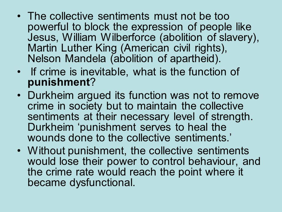 The collective sentiments must not be too powerful to block the expression of people like Jesus, William Wilberforce (abolition of slavery), Martin Luther King (American civil rights), Nelson Mandela (abolition of apartheid).