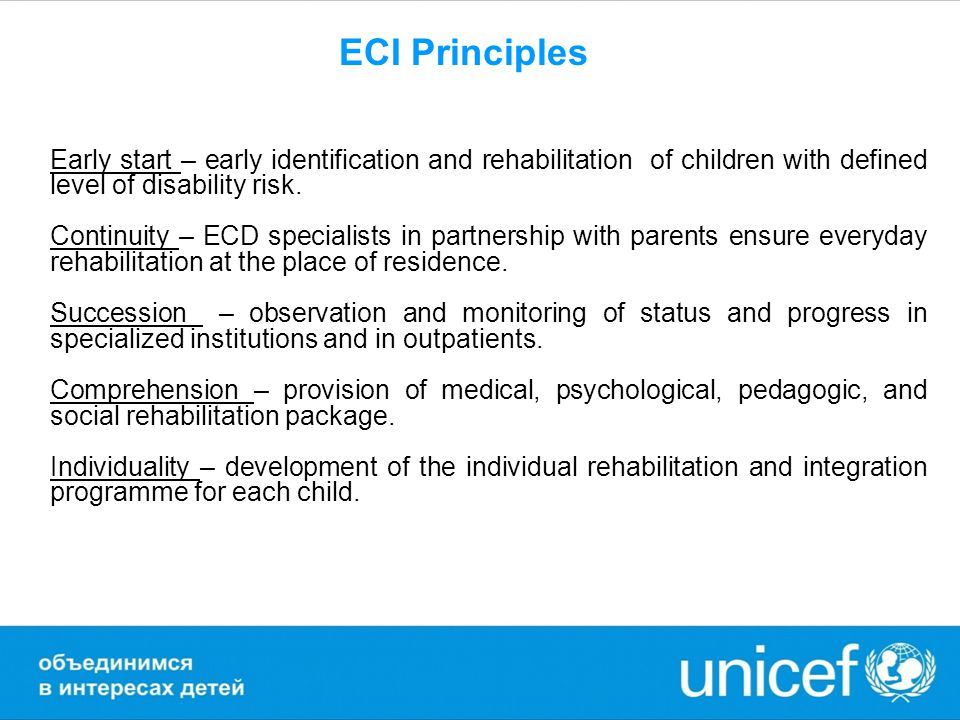 ECI Principles Early start – early identification and rehabilitation of children with defined level of disability risk. Continuity – ECD specialists i