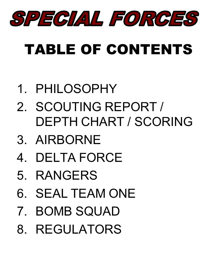 TABLE OF CONTENTS 1.PHILOSOPHY 2.SCOUTING REPORT / DEPTH CHART / SCORING 3.AIRBORNE 4.DELTA FORCE 5.RANGERS 6.SEAL TEAM ONE 7.BOMB SQUAD 8.REGULATORS