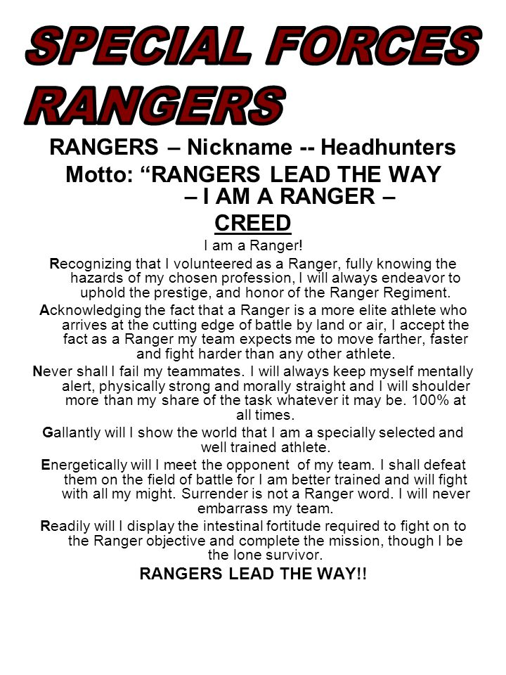 RANGERS – Nickname -- Headhunters Motto: RANGERS LEAD THE WAY – I AM A RANGER – CREED I am a Ranger.
