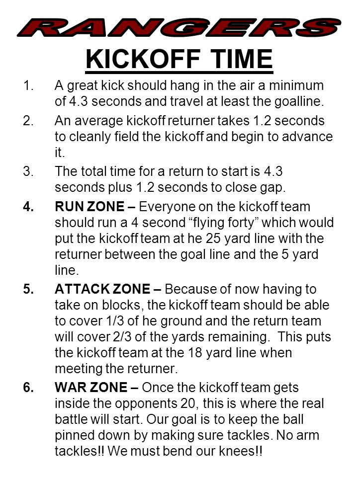 KICKOFF TIME 1.A great kick should hang in the air a minimum of 4.3 seconds and travel at least the goalline.