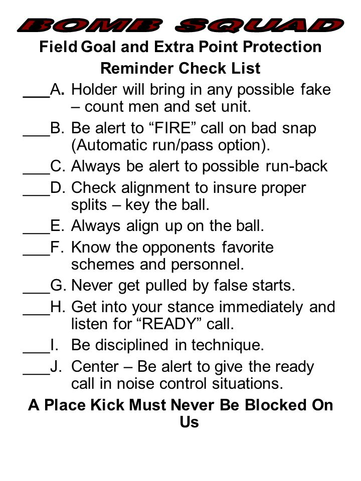 Field Goal and Extra Point Protection Reminder Check List ___A.Holder will bring in any possible fake – count men and set unit.