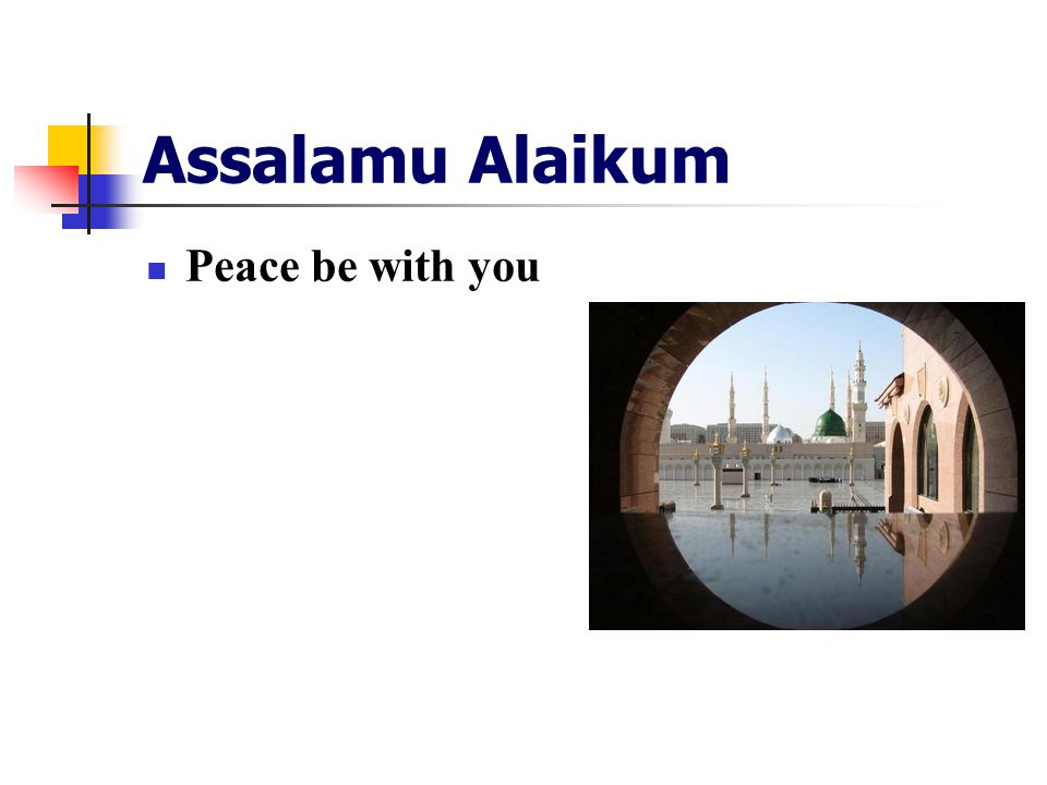 Assalamu Alaikum Peace be with you